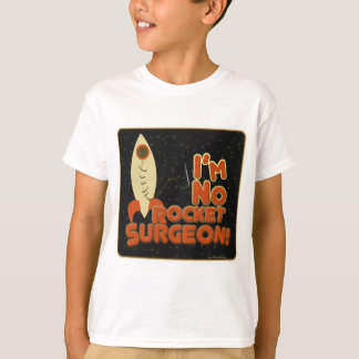 Im No Rocket Surgeon! T-Shirt