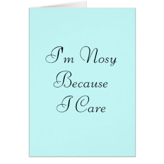 I'm Nosy Because I Care Greeting Cards