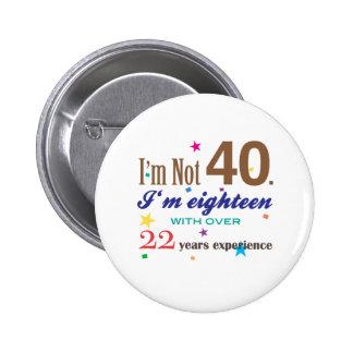 I'm Not 40 - Funny Birthday Gift 6 Cm Round Badge
