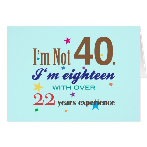 I'm Not 40 - Funny Birthday Gift Greeting Cards