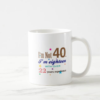 I'm Not 40 - Funny Birthday Gift Coffee Mug