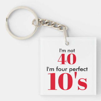 I'm not 40 i'm four perfect 10's key ring