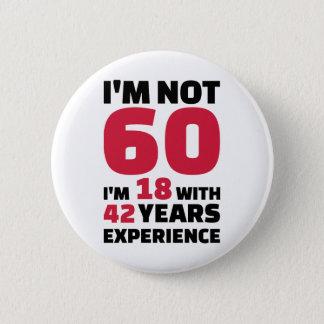 I'm not 60 years birthday 6 cm round badge
