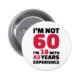 I'm not 60 years birthday 6 cm round badge