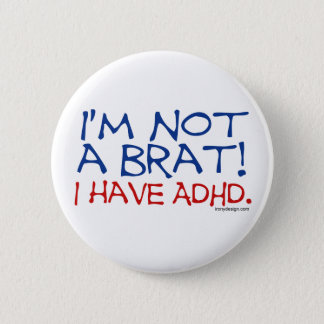 I'm Not a Brat! I Have ADHD 6 Cm Round Badge