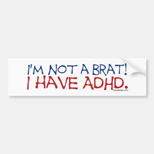 I'm Not a Brat! I Have ADHD Bumpersticker Bumper Stickers