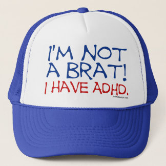 I'm Not a Brat! I Have ADHD Trucker Hat