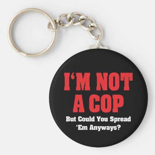 I'm Not A Cop - Funny Naughty Adult Humour Basic Round Button Key Ring