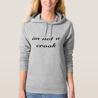 """I'm not a crook!"" Hoodie"