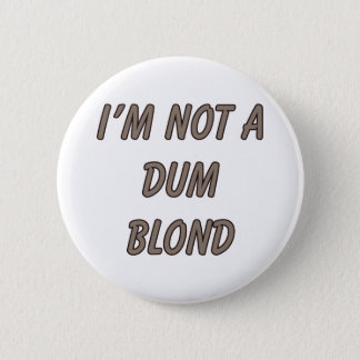 I'm Not A Dum Blond 6 Cm Round Badge