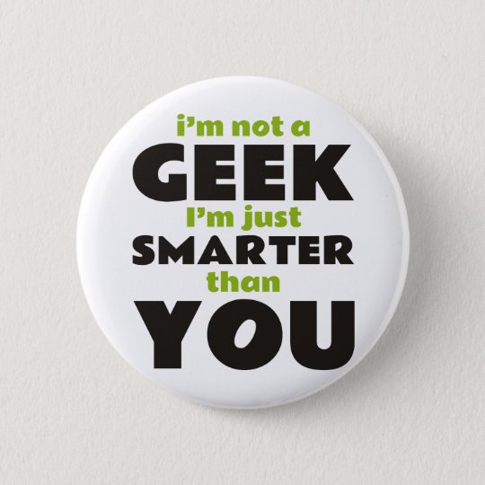 I'm Not a Geek I'm Just Smarter Than You 6 Cm Round Badge