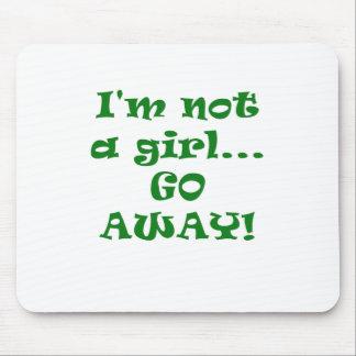 Im Not a Girl Go Away Mousepads