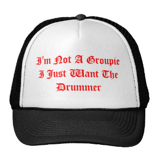 I'm Not A Groupie I Just Want The Drummer Cap