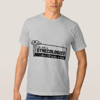i'm not a gynecologist but i'll take a look funny t shirt