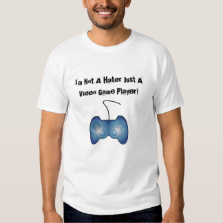 Im Not A Hater Just A Video Game Player Tshirts
