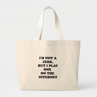 I'M NOT A JERK BUT I PLAY ONE ON THE INTERNET JUMBO TOTE BAG