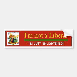 I'm not a Liberal - I'm just enlightened Bumper Sticker