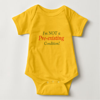 I'm NOT a pre existing condition! Baby Bodysuit