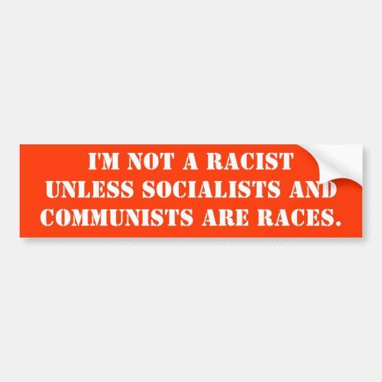 I'm Not A Racist Bumper Sticker