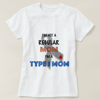 I'm Not A Regular Mum, I'm A Type 1 Mum T-Shirt