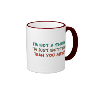 I'm Not a Snob Insulting Humor Mugs