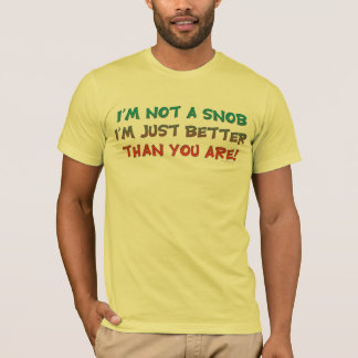 I'm Not a Snob Insulting Humor T-Shirt