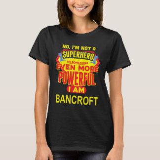 I'm Not A Superhero. I'm BANCROFT. Gift Birthday T-Shirt