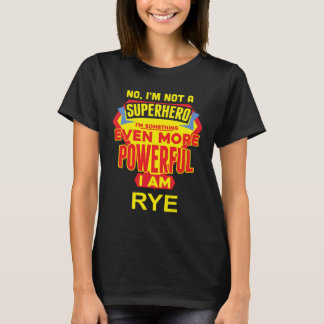 I'm Not A Superhero. I'm RYE. Gift Birthday T-Shirt