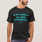Im not ADHD im jus....OMG WAFFLES!!!!!!!!!!!!! T-Shirt