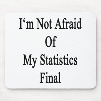 I'm Not Afraid Of My Statistics Final Mouse Pads