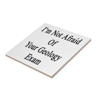I'm Not Afraid Of Your Geology Exam Ceramic Tile