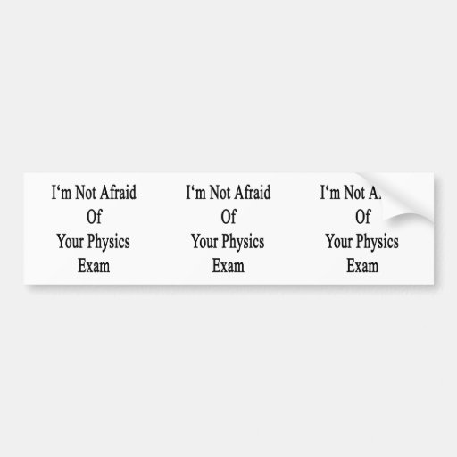 I'm Not Afraid Of Your Physics Exam Bumper Stickers