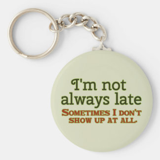 I'm Not Always Late Basic Round Button Key Ring