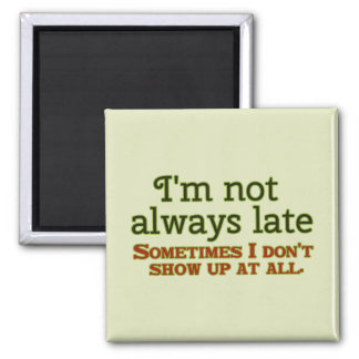 I'm not Always Late Square Magnet