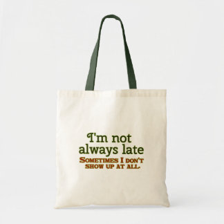 I'm Not Always Late Tote Bag