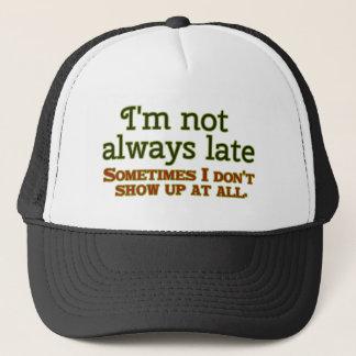 I'm Not Always Late Trucker Hat