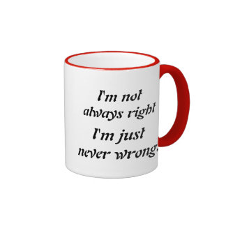 I'm not always right, I'm just never wrong Ringer Mug