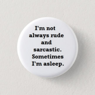 I'm not always rude and sarcastic 3 cm round badge