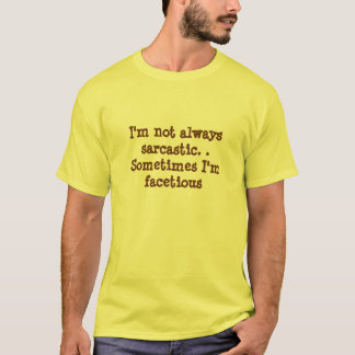 I'm not always sarcastic-Sometimes I'm facetious T-Shirt