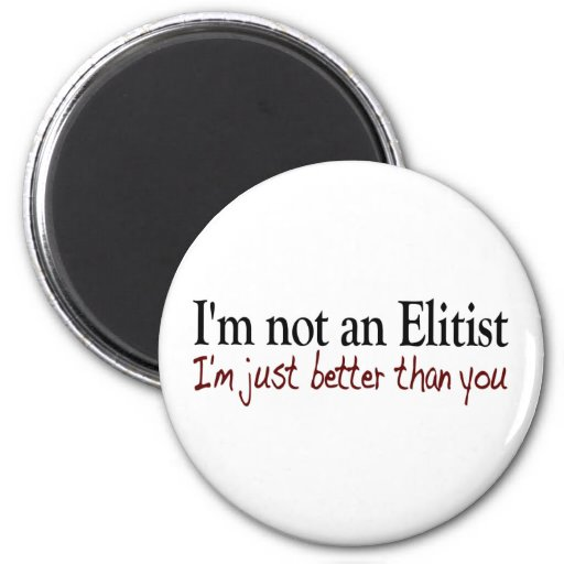 I'M Not An Elitist Fridge Magnets