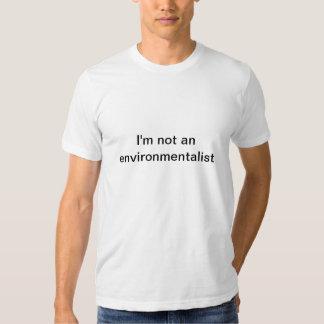 I'm not an environmentalist tshirts