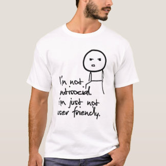 I'm not antisocial.I'm just not user friendly. T-Shirt