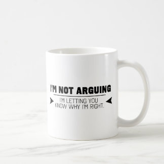I'm Not Arguing Basic White Mug