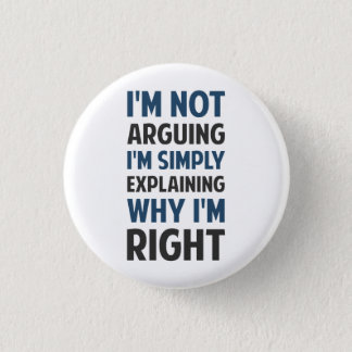 I'm Not Arguing I'm Explaining 3 Cm Round Badge