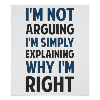 I'm Not Arguing I'm Explaining Poster