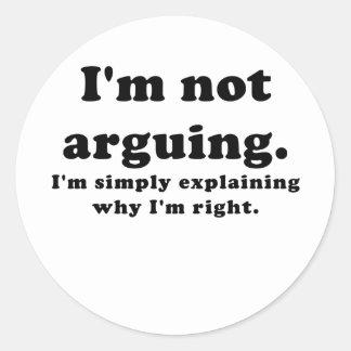 I'm Not Arguing I'm Simply Explaining Why I'm Round Stickers