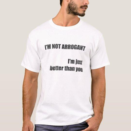 I'm not arrogant T-Shirt