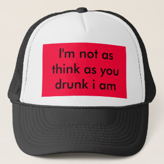 I'm not as think as you drunk i am trucker hat