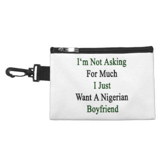 I'm Not Asking For Much I Just Want A Nigerian Boy Accessories Bag