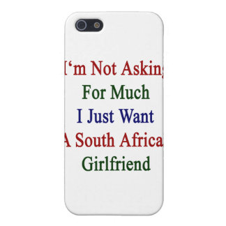 I'm Not Asking For Much I Just Want A South Africa Covers For iPhone 5